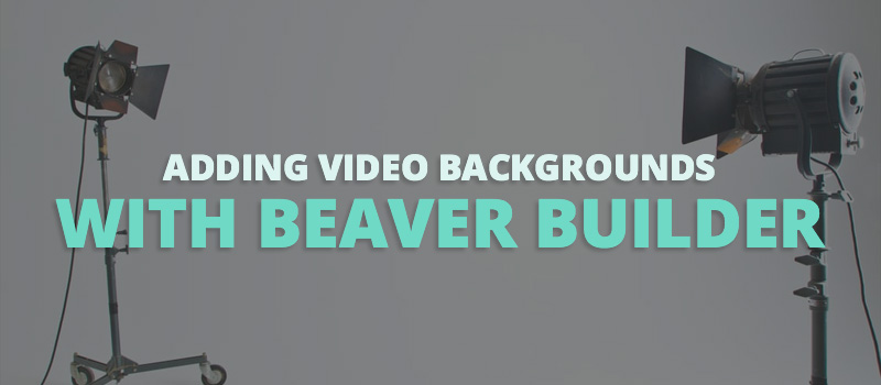 adding video backgrounds with Beaver Builder