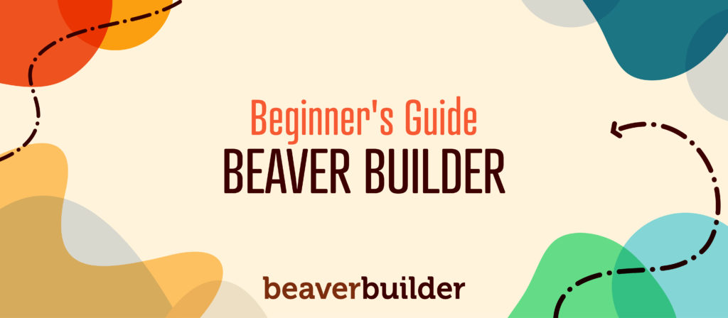Beginners Guide to Beaver Builder