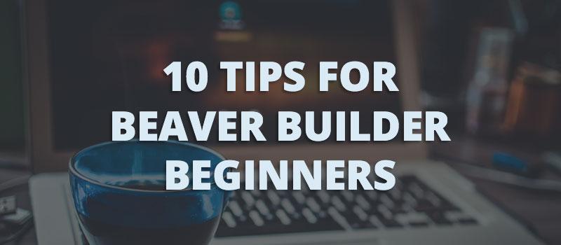 10 tips for Beaver Builder beginners