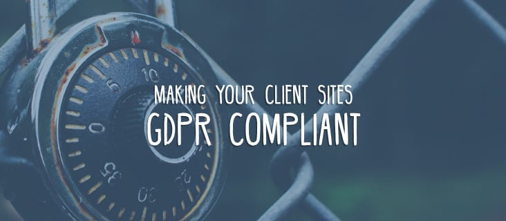 Making your client sites GDPR compliant