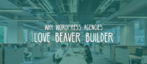 3 Reasons Why WordPress Agencies Love Beaver Builder
