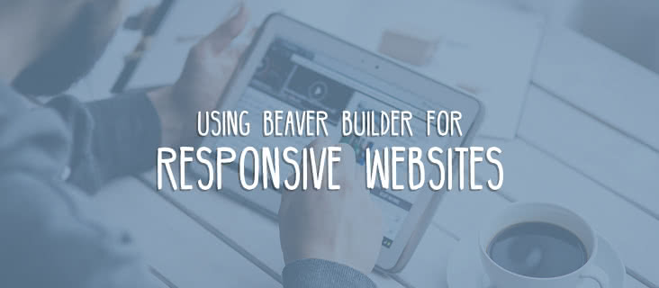 How to Build a Responsive Website With Beaver Builder (And Why You