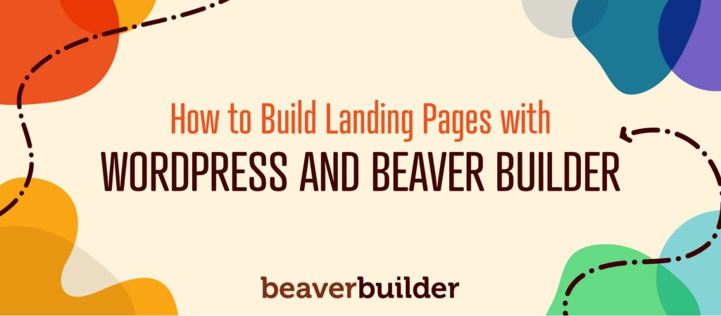 How to Build Landing Pages with WordPress and Beaver Builder