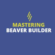 Mastering Beaver Builder
