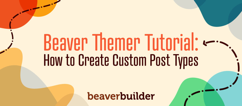 How to Create Custom Post Types with Beaver Themer