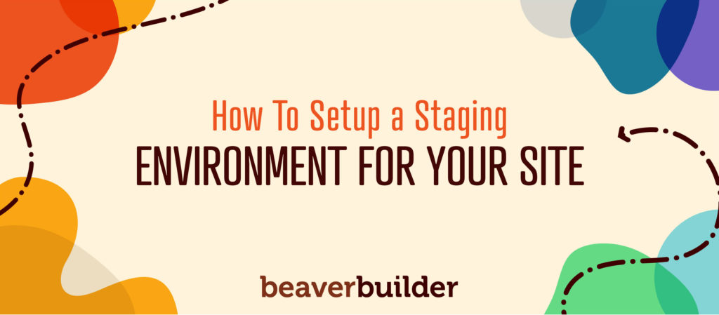 How to Setup a Staging Environment for Your Beaver Builder Site