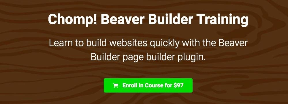 The Chomp! Beaver Builder training course by Jimmy Kelley Digital