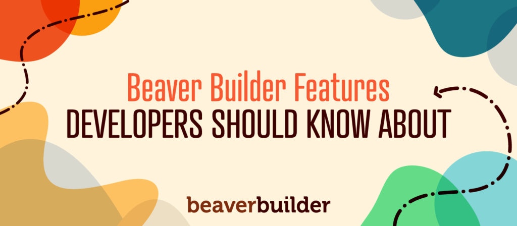 Beaver Builder Features Developers Should Know About