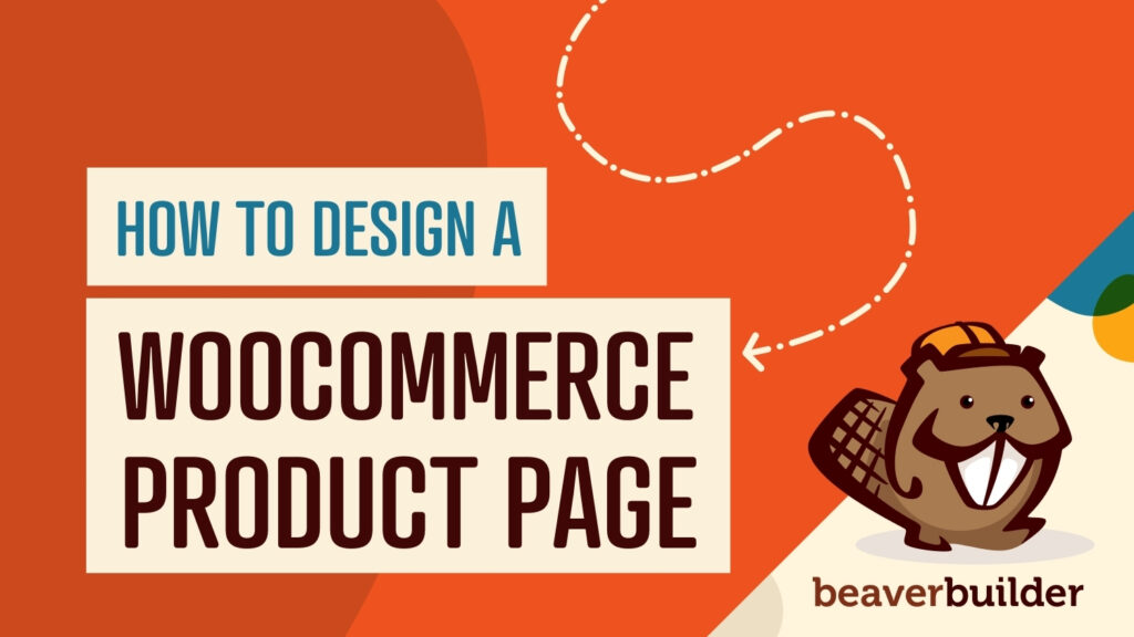 How to Design a WooCommerce Single Product Page With Beaver Builder (In 4 Steps)