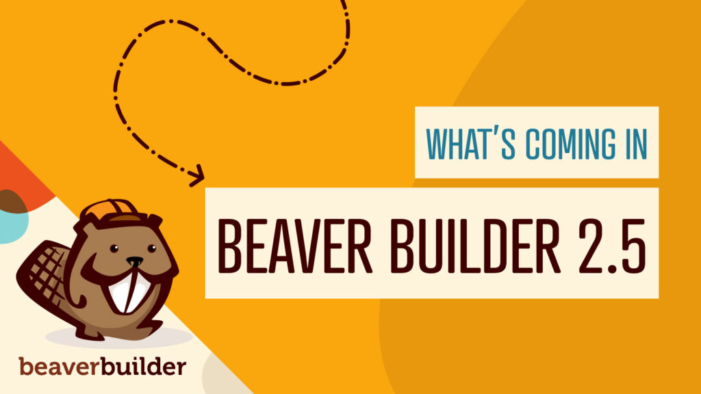 What's new in Beaver Builder 2.5