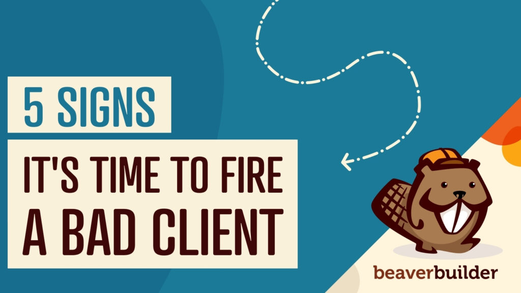 5 signs it's time to fire a bad client and how to do it | beaver builder blog