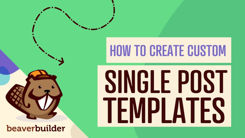 How to create custome single post templates using Beaver Builder